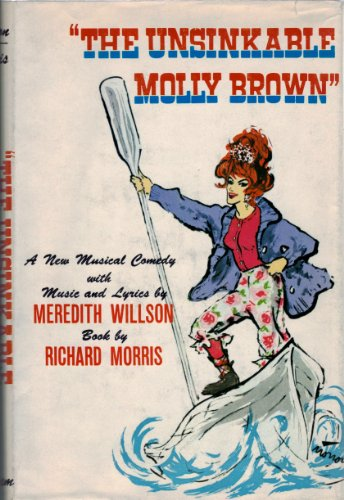 The Unsinkable Molly Brown (1960) (Musical) composed by Meredith Willson; written by Richard Morris
