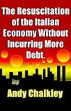 The Resuscitation of the Italian Economy Without Incurring More Debt.