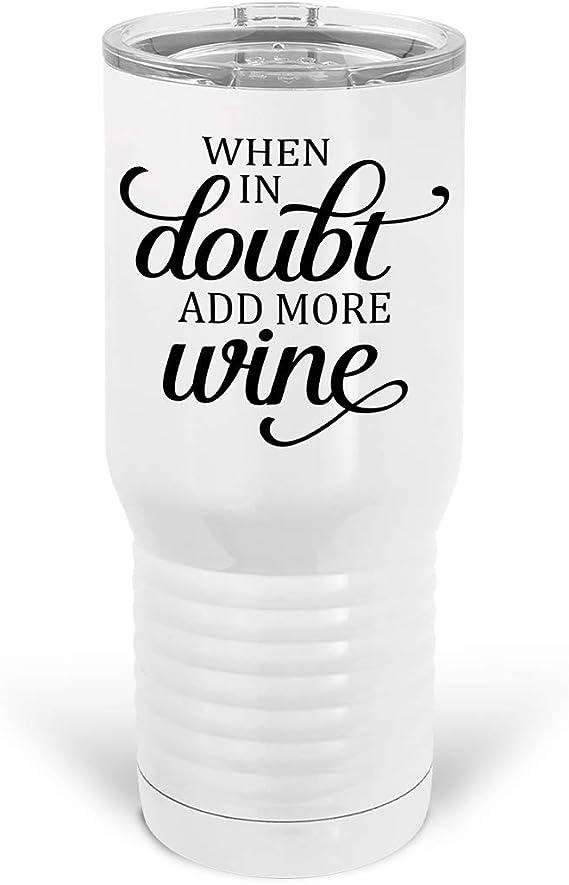 Tenacitee When in Doubt Add More Wine Metal Tumbler