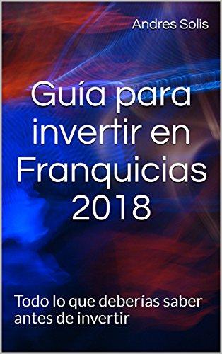 Guía para invertir en Franquicias 2018: Todo