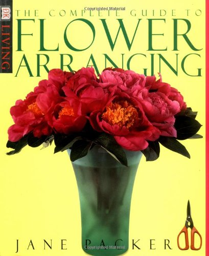 Complete Guide To Flower Arranging (DK Living): Jane Packer: 9780789437525:  Amazon.com: Books