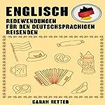 Englisch: Redewendungen Für Den Deutschsprachigen Reisenden: Die meist benötigte 1.000 Phrasen bei Reisen in englischsprachigen Ländern | Sarah Retter