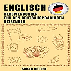 Englisch: Redewendungen Für Den Deutschsprachigen Reisenden: Die meist benötigte 1.000 Phrasen bei Reisen in englischsprachigen Ländern