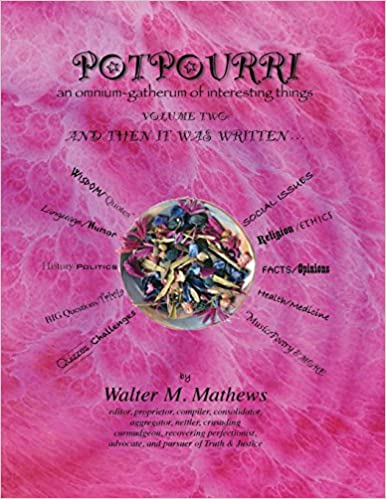 Potpourri and Then It Was Written . . .: An Omnium-Gatherum of Interesting Things