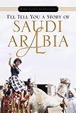 I'll Tell You a Story of Saudi Arabi, Mary Ellen Hardcastle, 143636650X