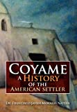 Coyame a History of the American Settler, Francisco Javier Morales Natera, 1479734535