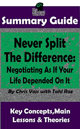 SUMMARY: Never Split The Difference: Negotiating As If Your Life Depended On It : by Chris Voss | The MW Summary Guide cover