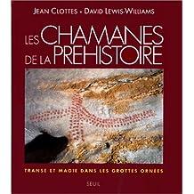 Chamanes de la préhistoire (Les): Transe et magie dans les grottes ornées