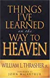 Things I've Learned on the Way to Heaven, William L. Thrasher, 0802437451