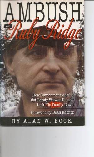 Ambush at Ruby Ridge: How Government Agents Set Randy Weaver Up and Took His Family Down by [Bock, Alan]