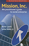 Mission, Inc.: The Practitioners Guide to Social Enterprise (false)