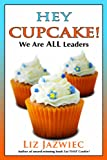 Hey Cupcake! We Are ALL Leaders, Liz Jazwiec, 0982850344
