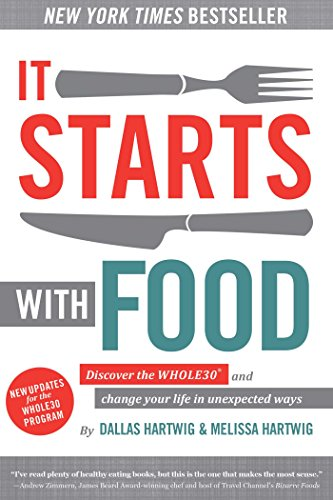 It Starts With Food: Discover the Whole30 and Change Your Life in Unexpected Ways (Whole Food Cookery)