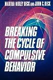 Breaking the Cycle of Compulsive Behavior, Martha N. Beck and John Beck, 0875792901