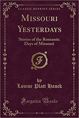Missouri Yesterdays: Stories of the Romantic Days of Missouri (Classic Reprint)