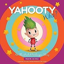 Yahooty Who? Audiobook by Jen Oloo, Michael Rodriguez, Ray Hodjat Narrated by Jen Oloo