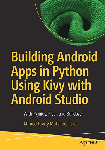 Book cover of Building Android Apps in Python Using Kivy with Android Studio: With Pyjnius, Plyer, and Buildozer by Ahmed Fawzy Mohamed Gad
