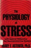 The Physiology of Stress : With Special Reference to the Neuroendocrine System, Asterita, Mary F., 0898851874