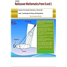 Limit, Continuity & Theory Of Equations: Calculus And Analytical Geometry In 2D & 3D (Rediscover mathematics From 0 And 1 Book 19)