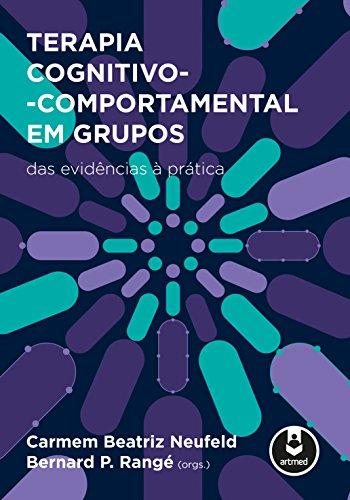 Terapia Cognitivo-Comportamental em Grupos. Das Evidências à Prática
