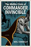 The Midlife Crisis of Commander Invincible, Neil Connelly, 0807153176
