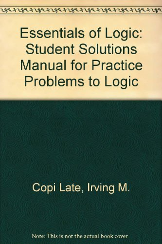 Essentials of Logic: Student Solutions Manual for Practice Problems to Logic