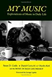 My Music : Explorations of Music in Daily Life, Crafts, Susan D. and Cavicchi, Daniel, 0819552577