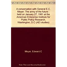 Conversation With General E.C. Meyer: The Army of the Future