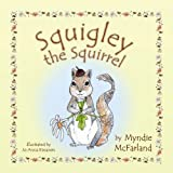 Squigley the Squirrel, Myndie McFarland, 1886057117