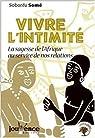 Vivre l'intimité : la sagesse de l'Afrique au service de nos relations par Sobonfu E. Somé