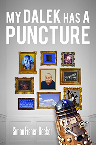 my-dalek-has-a-puncture-simon-fisher-beckers-autobiography-book-1