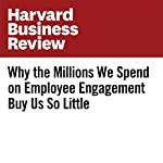 Why the Millions We Spend on Employee Engagement Buy Us So Little | Jacob Morgan