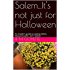 Salem...It's not just for Halloween: An insider's guide to visiting Salem, Massachusetts -2017 Edition