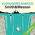 Smith & Wesson Audiobook by Alessandro Baricco Narrated by Alberto Molinari, Pierpaolo De Mejo, Olivia Cordsen