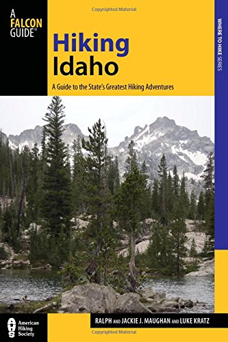 Hiking Idaho: A Guide To The State's Greatest Hiking Adventures (State Hiking Guides Series) (Best Backpacking In Idaho)