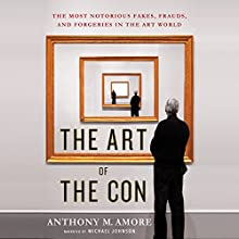 The Art of the Con: The Most Notorious Fakes, Frauds, and Forgeries in the Art World | Livre audio Auteur(s) : Anthony M. Amore Narrateur(s) : Michael Johnson
