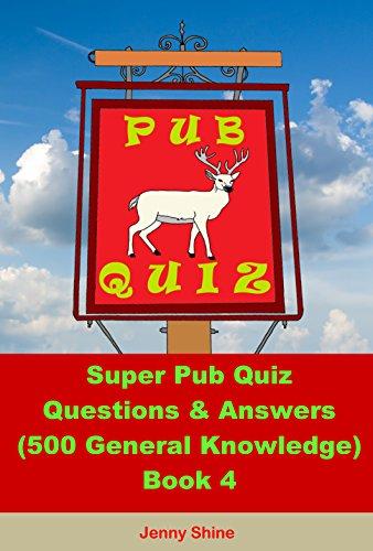 Super Pub Quiz Questions & Answers (500 General Knowledge): Book 4