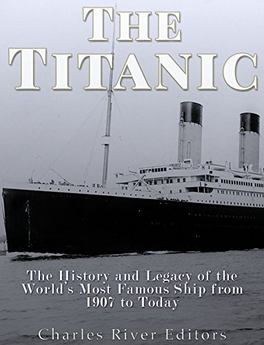 The Titanic: The History and Legacy of the World's Most Famous Ship from 1907 to Today cover