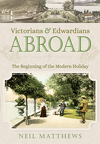 Victorians and Edwardians Abroad: The Beginning of the Modern Holiday