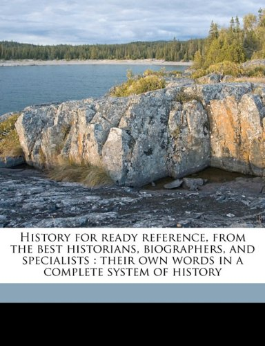 Read Online History for ready reference, from the best historians, biographers, and specialists: their own words in a complete system of history Volume 4 PDF