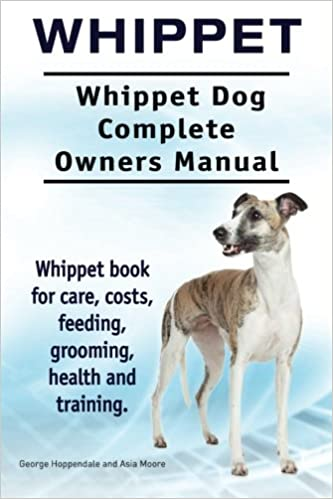 Whippet Whippet Dog Complete Owners Manual Whippet Book For Care