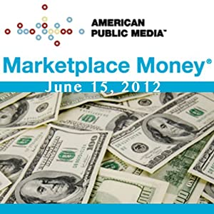 Marketplace Money, June 15, 2012