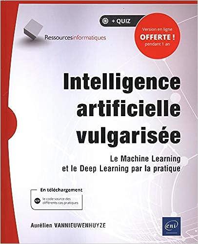couverture du livre Intelligence artificielle vulgarisée - Le Machine Learning et le Deep Learning par la pratique