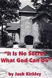 It Is No Secret What God Can Do, Jack Kirkley, 1425957838