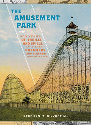 The Amusement Park: 900 Years of Thrills and Spills, and the Dreamers and Schemers Who Built Them (Best Rides Coney Island)