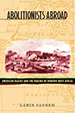 img - for Abolitionists Abroad: American Blacks and the Making of Modern West Africa book / textbook / text book