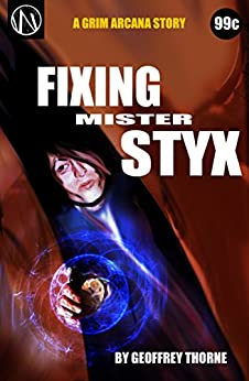 Fixing Mr. Styx (The Grim Arcana) by [Thorne, Geoffrey]