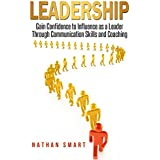 Leadership: Gain Confidence to Influence as a Leader Through Communication Skills and Coaching