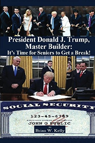 President Donald J. Trump, Master Builder: It's Time for Seniors to Get a Break!: Why Do Seniors Always Come In Last? (Obama The Last President Of The United States)