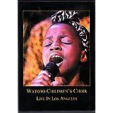Watoto Children's Choir: Live in Los Angeles